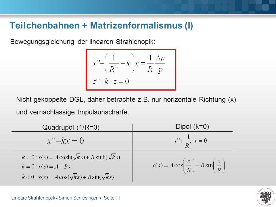 Lineare Strahlenoptik - Simon Schlesinger Seite 11 Teilchenbahnen + Matrizenformalismus (I) Bewegungsgleichung der linearen Strahlenopik: Nicht gekopp
