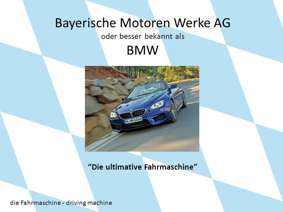 Bayerische Motoren Werke AG oder besser bekannt als BMW Die ultimative Fahrmaschine die Fahrmaschine - driving machine
