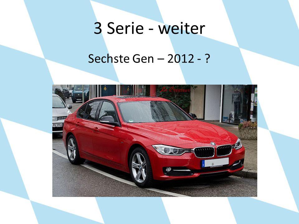 3 Serie - weiter Sechste Gen – 2012 - ?