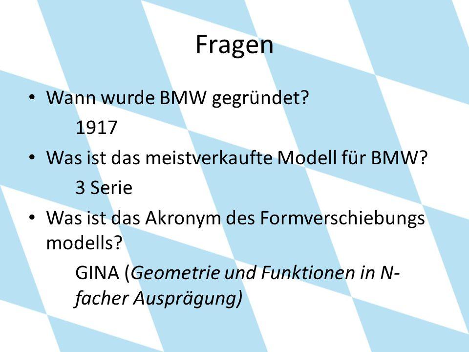 Fragen Wann wurde BMW gegründet? 1917 Was ist das meistverkaufte Modell für BMW? 3 Serie Was ist das Akronym des Formverschiebungs modells? GINA (Geom