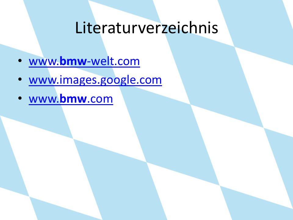 Literaturverzeichnis www.bmw-welt.com www.bmw-welt.com www.images.google.com www.bmw.com www.bmw.com