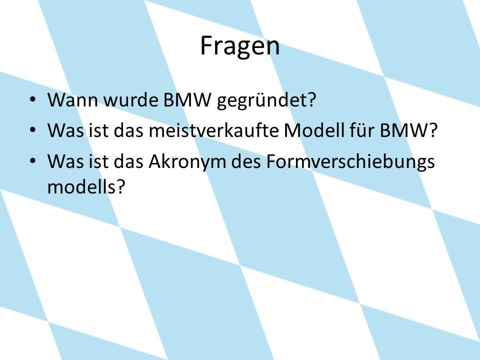 Fragen Wann wurde BMW gegründet? Was ist das meistverkaufte Modell für BMW? Was ist das Akronym des Formverschiebungs modells?