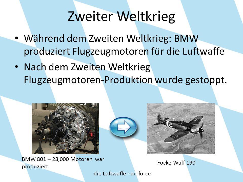 Zweiter Weltkrieg Während dem Zweiten Weltkrieg: BMW produziert Flugzeugmotoren für die Luftwaffe Nach dem Zweiten Weltkrieg Flugzeugmotoren-Produktio