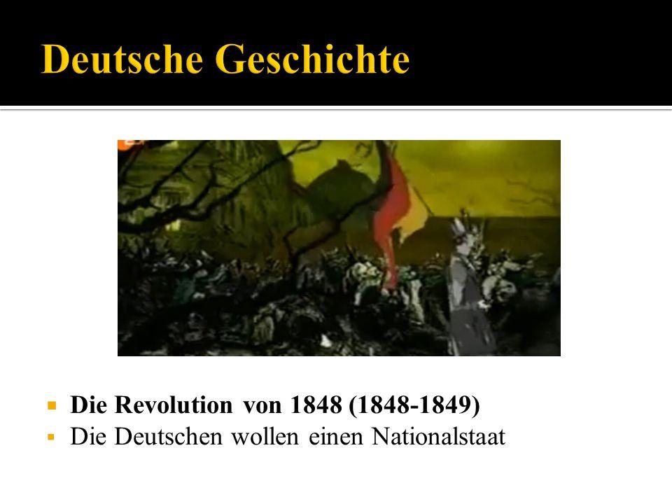 Die Revolution von 1848 (1848-1849) Die Deutschen wollen einen Nationalstaat