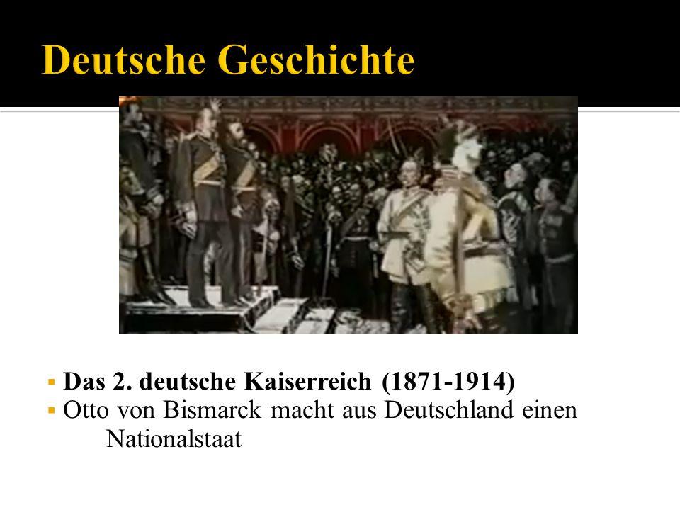 Das 2. deutsche Kaiserreich (1871-1914) Otto von Bismarck macht aus Deutschland einen Nationalstaat