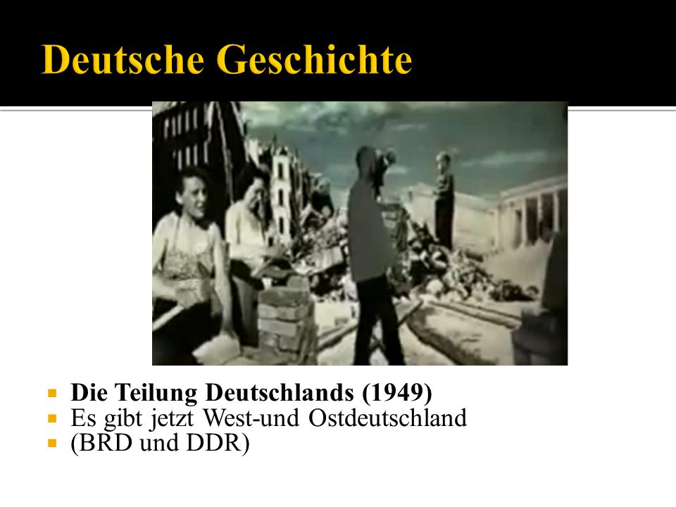 Die Teilung Deutschlands (1949) Es gibt jetzt West-und Ostdeutschland (BRD und DDR)