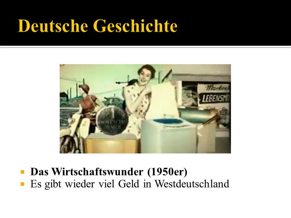 Das Wirtschaftswunder (1950er) Es gibt wieder viel Geld in Westdeutschland