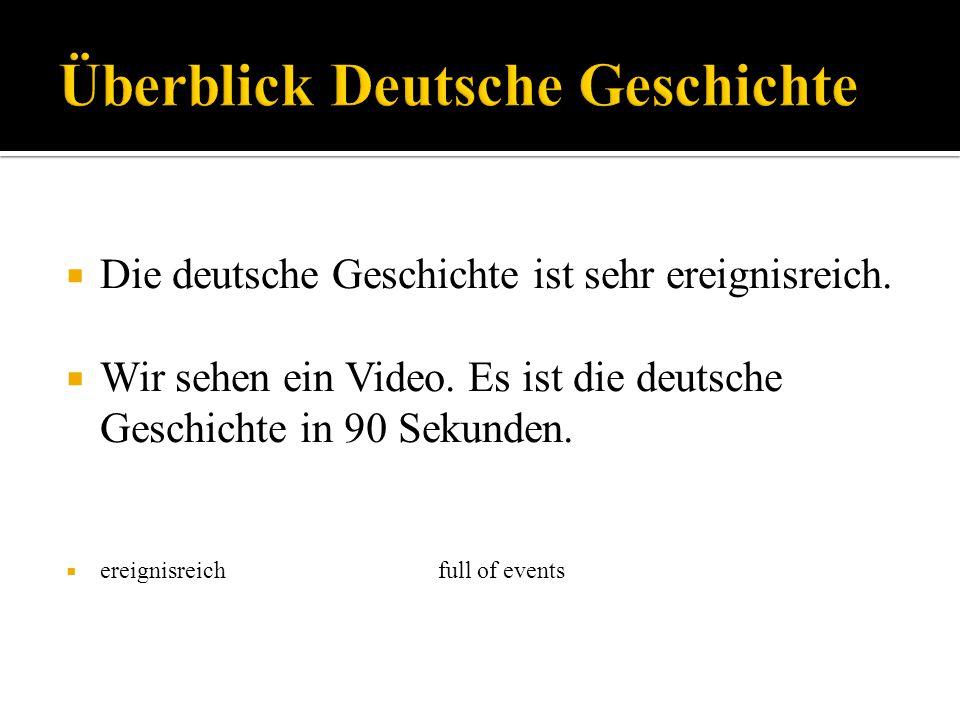 Die deutsche Geschichte ist sehr ereignisreich. Wir sehen ein Video. Es ist die deutsche Geschichte in 90 Sekunden. ereignisreichfull of events