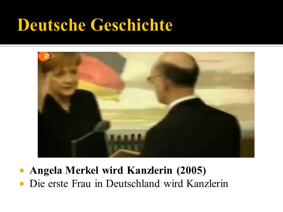 Angela Merkel wird Kanzlerin (2005) Die erste Frau in Deutschland wird Kanzlerin