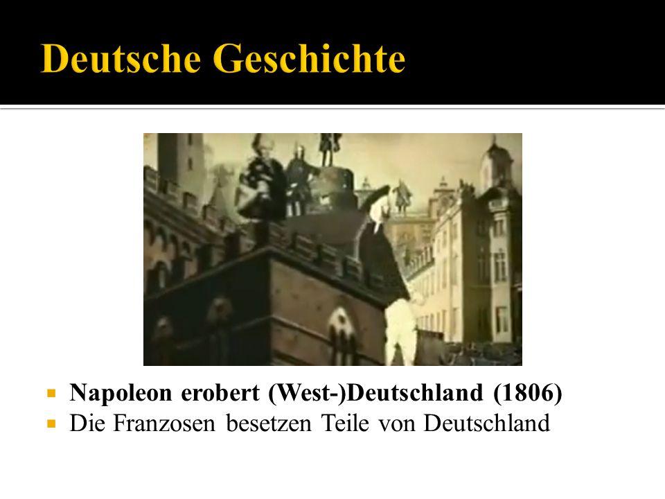 Napoleon erobert (West-)Deutschland (1806) Die Franzosen besetzen Teile von Deutschland