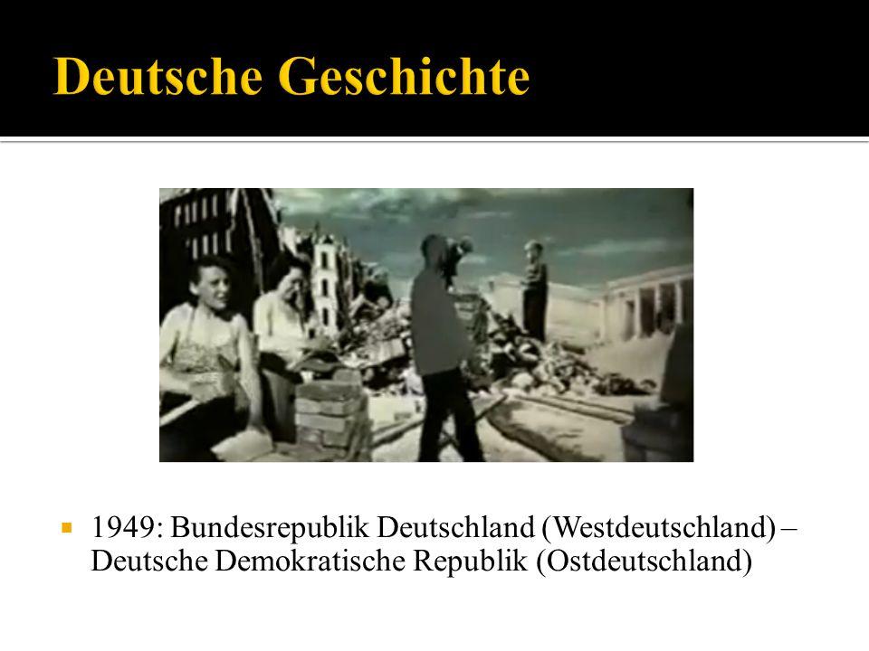 1949: Bundesrepublik Deutschland (Westdeutschland) – Deutsche Demokratische Republik (Ostdeutschland)