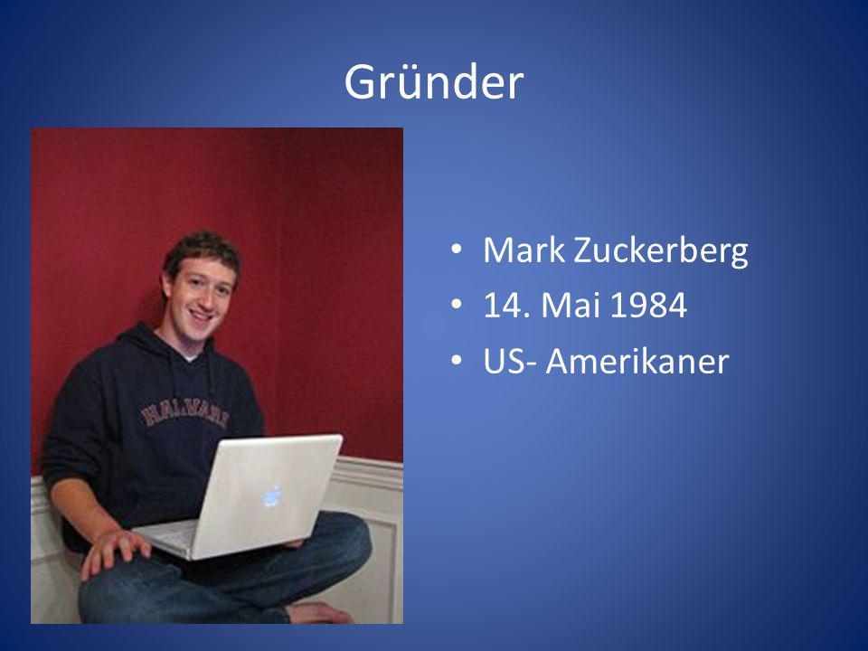 Gründer Mark Zuckerberg 14. Mai 1984 US- Amerikaner