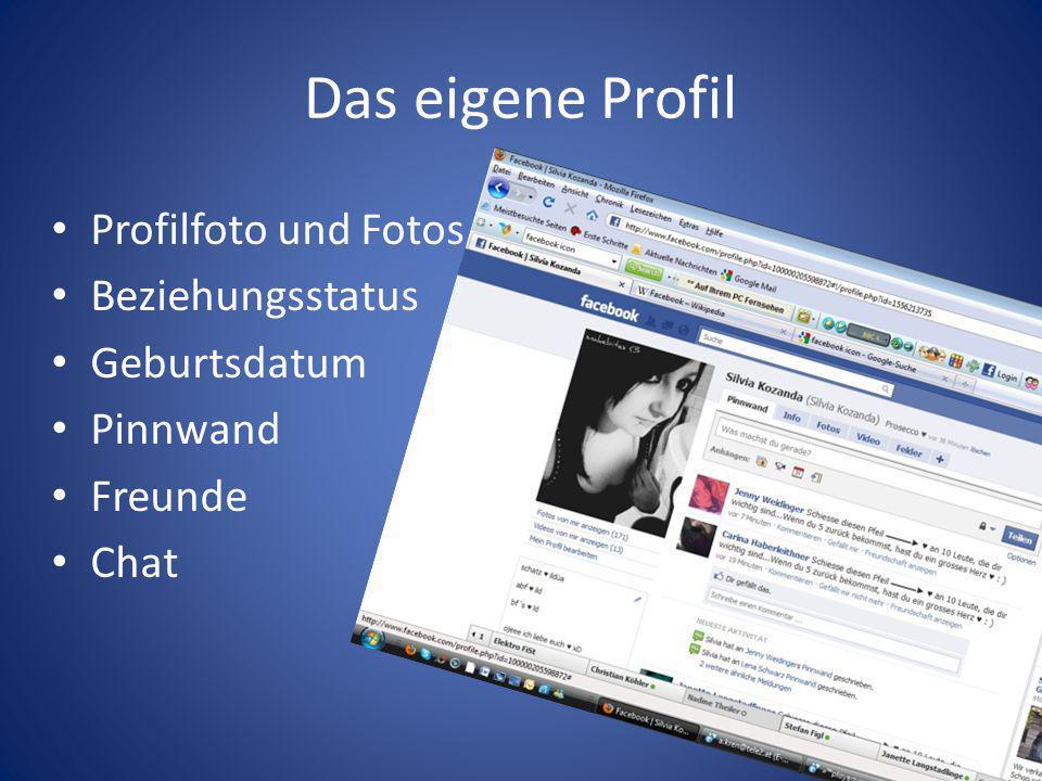 Das eigene Profil Profilfoto und Fotos Beziehungsstatus Geburtsdatum Pinnwand Freunde Chat