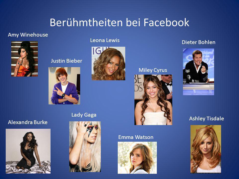 Berühmtheiten bei Facebook Dieter Bohlen Leona Lewis Ashley Tisdale Miley Cyrus Lady Gaga Justin Bieber Amy Winehouse Alexandra Burke Emma Watson