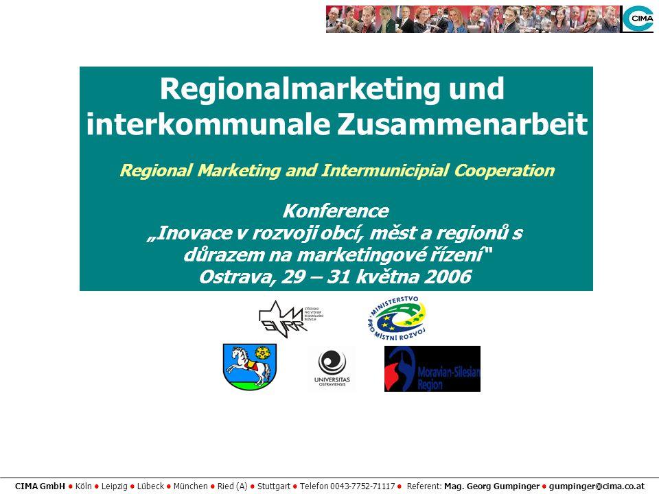 CIMA GmbH Köln Leipzig Lübeck München Ried (A) Stuttgart Telefon 0043-7752-71117 Referent: Mag. Georg Gumpinger gumpinger@cima.co.at Regionalmarketing