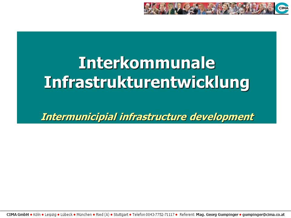 CIMA GmbH Köln Leipzig Lübeck München Ried (A) Stuttgart Telefon 0043-7752-71117 Referent: Mag. Georg Gumpinger gumpinger@cima.co.at Interkommunale In
