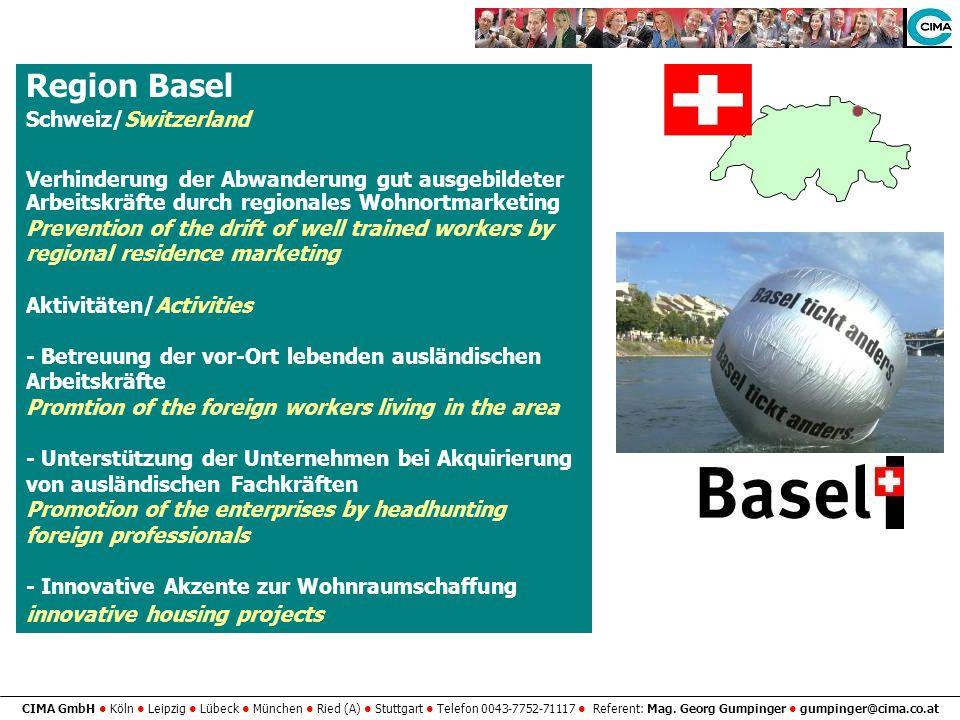 CIMA GmbH Köln Leipzig Lübeck München Ried (A) Stuttgart Telefon 0043-7752-71117 Referent: Mag. Georg Gumpinger gumpinger@cima.co.at Region Basel Schw