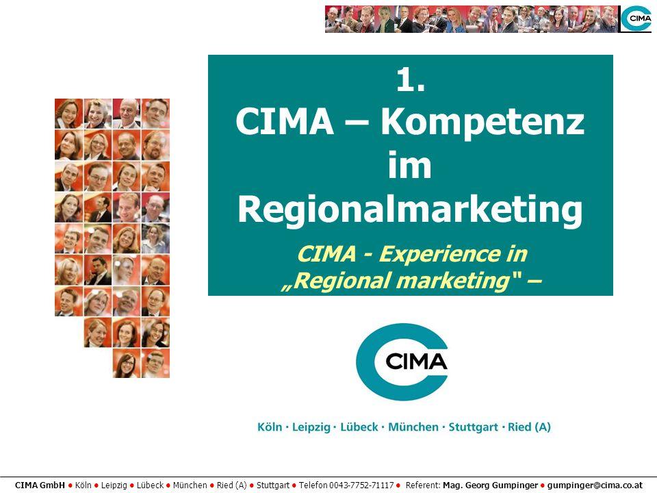 CIMA GmbH Köln Leipzig Lübeck München Ried (A) Stuttgart Telefon 0043-7752-71117 Referent: Mag. Georg Gumpinger gumpinger@cima.co.at 1. CIMA – Kompete