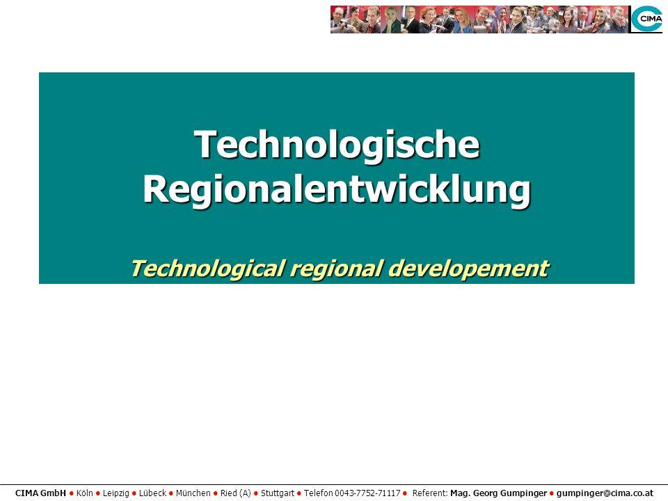 CIMA GmbH Köln Leipzig Lübeck München Ried (A) Stuttgart Telefon 0043-7752-71117 Referent: Mag. Georg Gumpinger gumpinger@cima.co.at Technologische Re