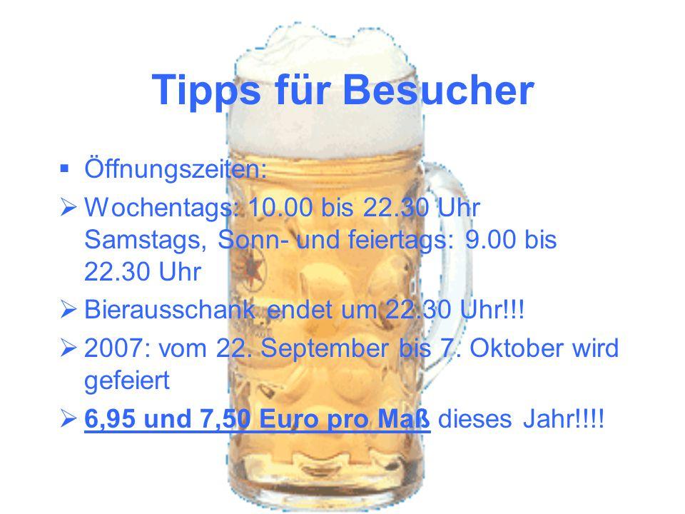 Tipps für Besucher Öffnungszeiten: Wochentags: 10.00 bis 22.30 Uhr Samstags, Sonn- und feiertags: 9.00 bis 22.30 Uhr Bierausschank endet um 22.30 Uhr!