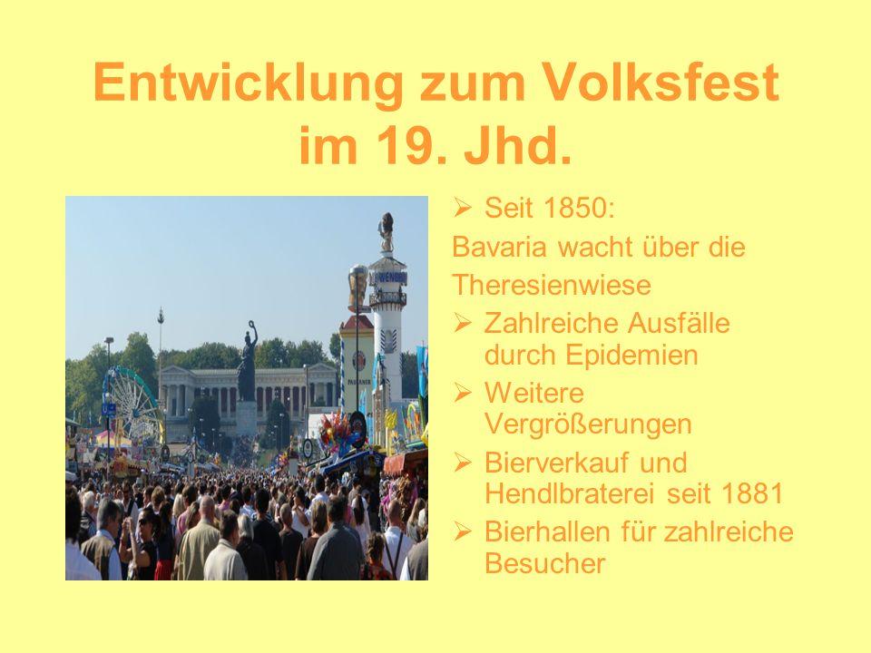 Entwicklung zum Volksfest im 19. Jhd. Seit 1850: Bavaria wacht über die Theresienwiese Zahlreiche Ausfälle durch Epidemien Weitere Vergrößerungen Bier