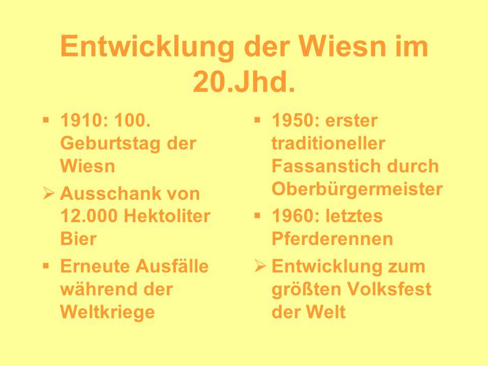 Entwicklung der Wiesn im 20.Jhd. 1910: 100. Geburtstag der Wiesn Ausschank von 12.000 Hektoliter Bier Erneute Ausfälle während der Weltkriege 1950: er