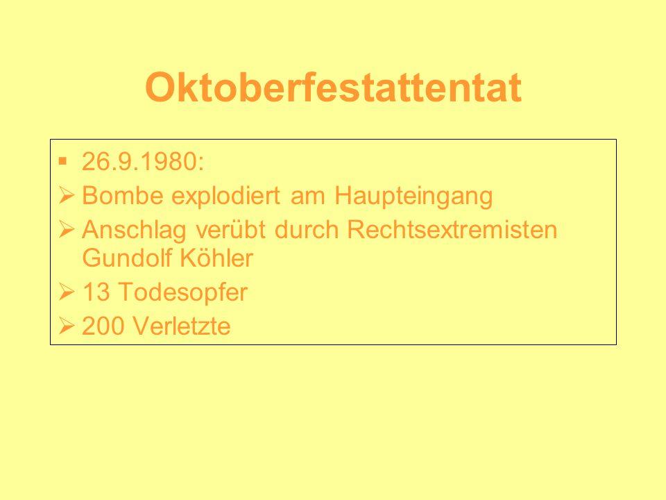 Oktoberfestattentat 26.9.1980: Bombe explodiert am Haupteingang Anschlag verübt durch Rechtsextremisten Gundolf Köhler 13 Todesopfer 200 Verletzte