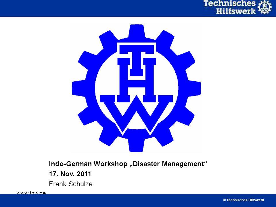 www.thw.de Indo-German Workshop Disaster Management 17. Nov. 2011 Frank Schulze © Technisches Hilfswerk