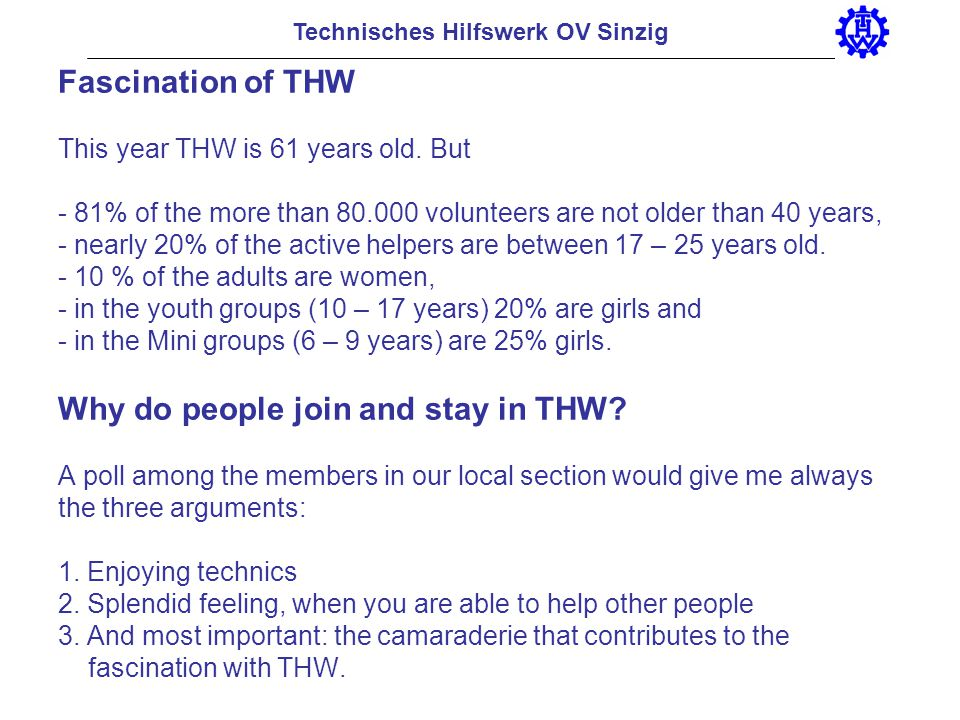 Technisches Hilfswerk OV Sinzig Fascination of THW This year THW is 61 years old. But - 81% of the more than 80.000 volunteers are not older than 40 y