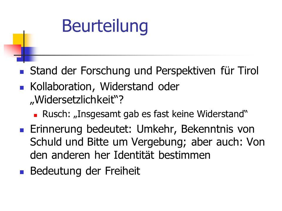 Beurteilung Stand der Forschung und Perspektiven für Tirol Kollaboration, Widerstand oder Widersetzlichkeit? Rusch: Insgesamt gab es fast keine Widers