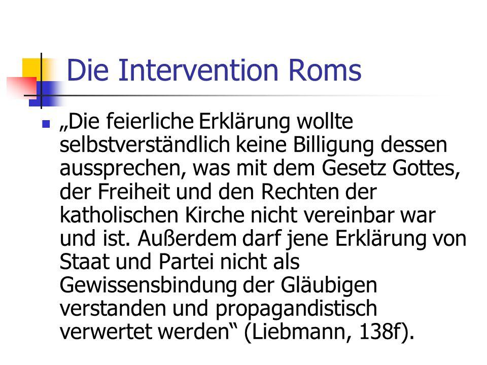 Die Intervention Roms Die feierliche Erklärung wollte selbstverständlich keine Billigung dessen aussprechen, was mit dem Gesetz Gottes, der Freiheit und den Rechten der katholischen Kirche nicht vereinbar war und ist.