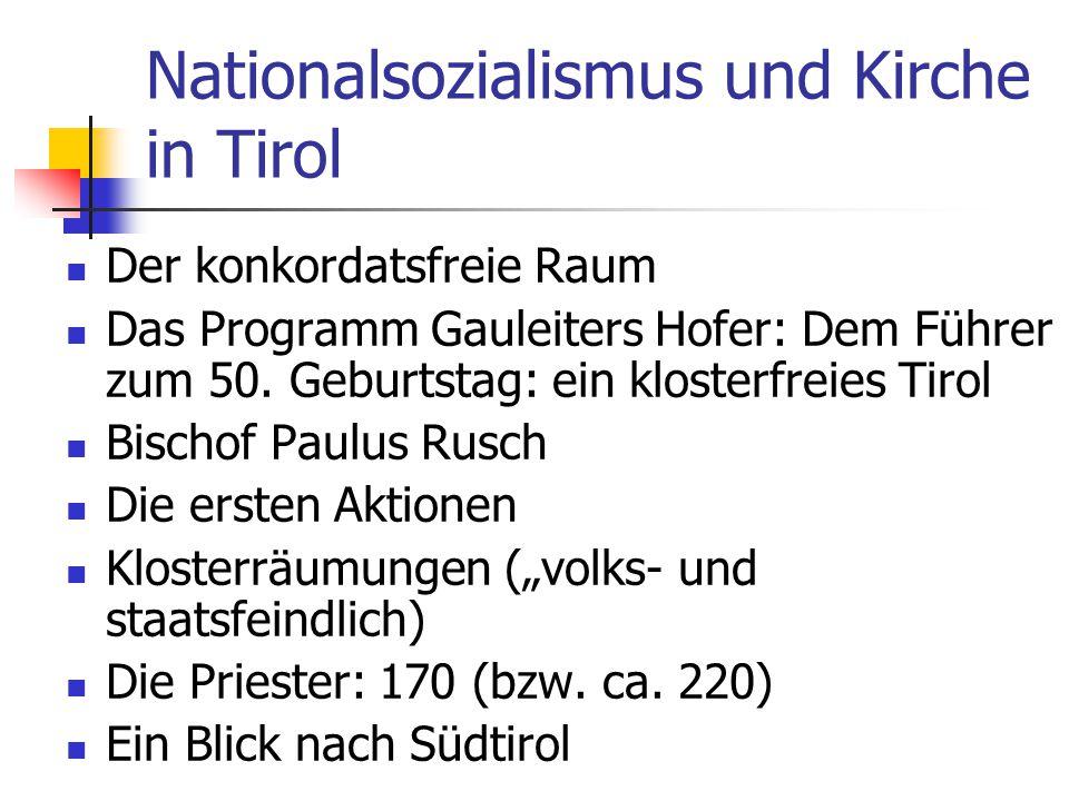 Nationalsozialismus und Kirche in Tirol Der konkordatsfreie Raum Das Programm Gauleiters Hofer: Dem Führer zum 50. Geburtstag: ein klosterfreies Tirol