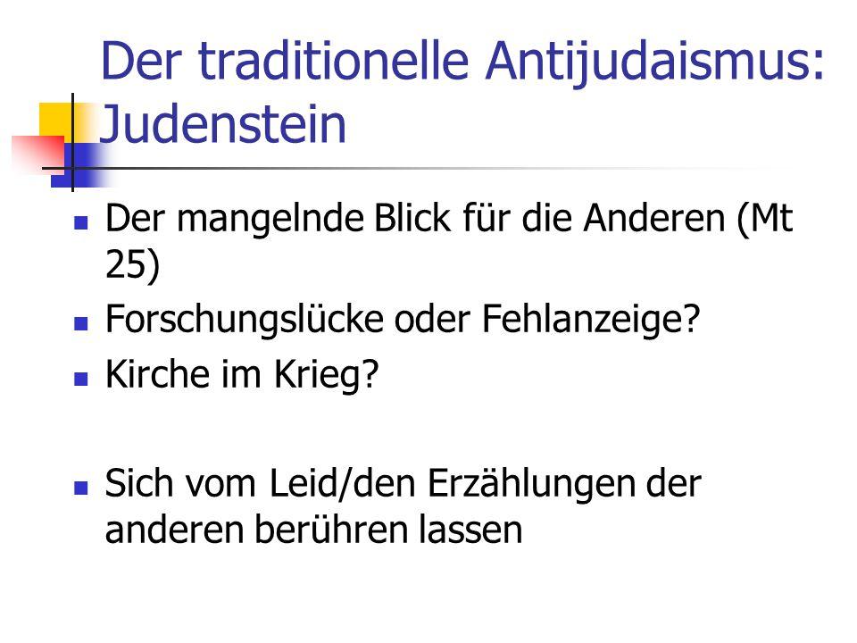 Der traditionelle Antijudaismus: Judenstein Der mangelnde Blick für die Anderen (Mt 25) Forschungslücke oder Fehlanzeige? Kirche im Krieg? Sich vom Le
