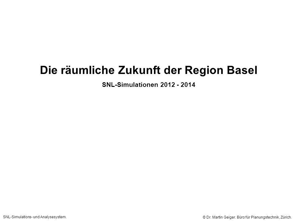 Die räumliche Zukunft der Region Basel SNL-Simulationen 2012 - 2014 © Dr.