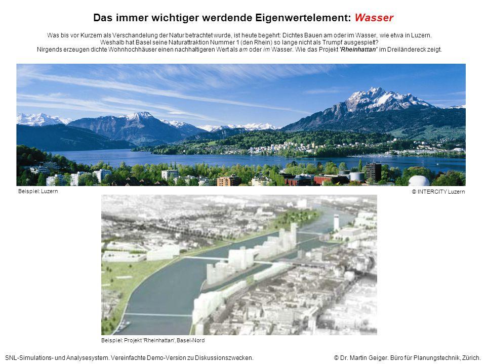 Beispiel: Luzern Das immer wichtiger werdende Eigenwertelement: Wasser Beispiel: Projekt Rheinhattan Basel-Nord Was bis vor Kurzem als Verschandelung der Natur betrachtet wurde, ist heute begehrt: Dichtes Bauen am oder im Wasser, wie etwa in Luzern.