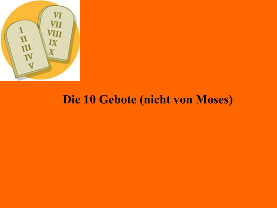 Die 10 Gebote (nicht von Moses)
