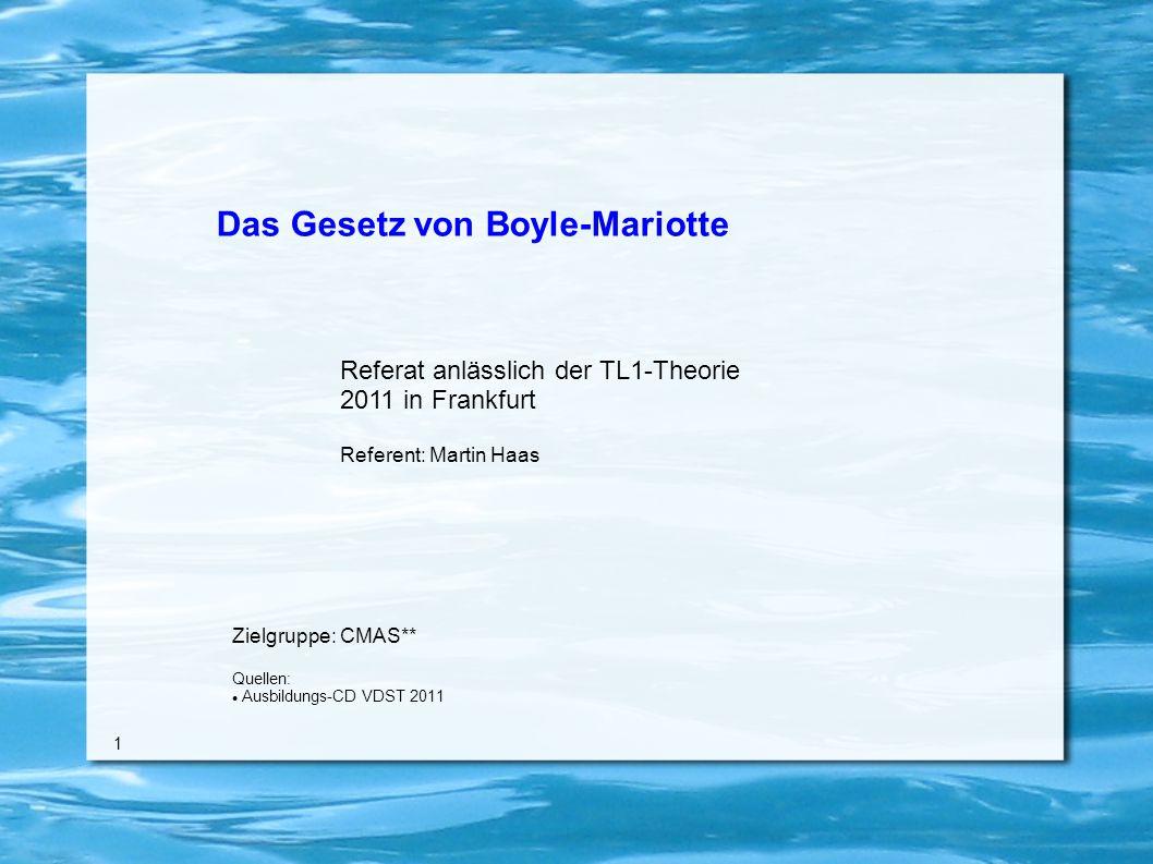 Das Gesetz von Boyle-Mariotte Referat anlässlich der TL1-Theorie 2011 in Frankfurt Referent: Martin Haas Zielgruppe: CMAS** Quellen: Ausbildungs-CD VDST 2011 1