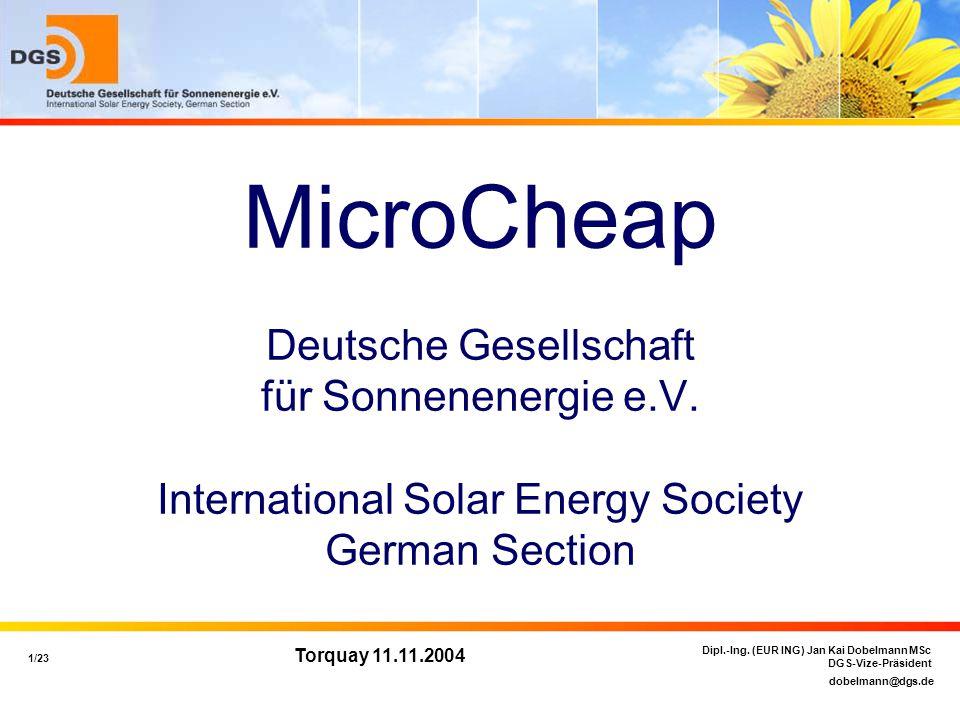 dobelmann@dgs.de 1/23 Dipl.-Ing. (EUR ING) Jan Kai Dobelmann MSc DGS-Vize-Präsident Torquay 11.11.2004 MicroCheap Deutsche Gesellschaft für Sonnenener