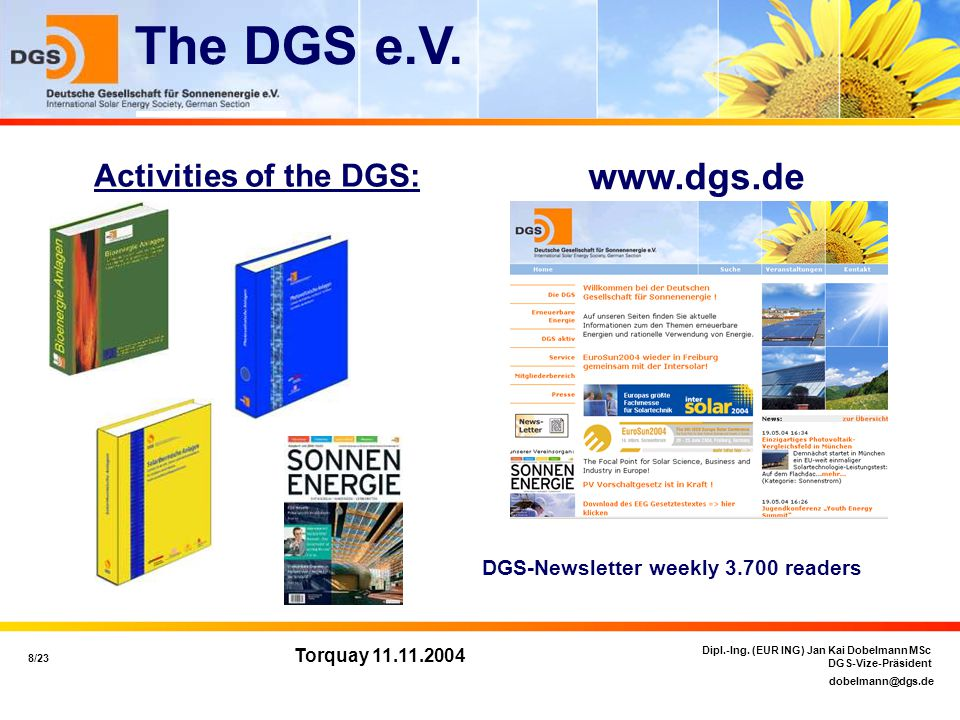 dobelmann@dgs.de 8/23 Dipl.-Ing. (EUR ING) Jan Kai Dobelmann MSc DGS-Vize-Präsident Torquay 11.11.2004 The DGS e.V. www.dgs.de Activities of the DGS: