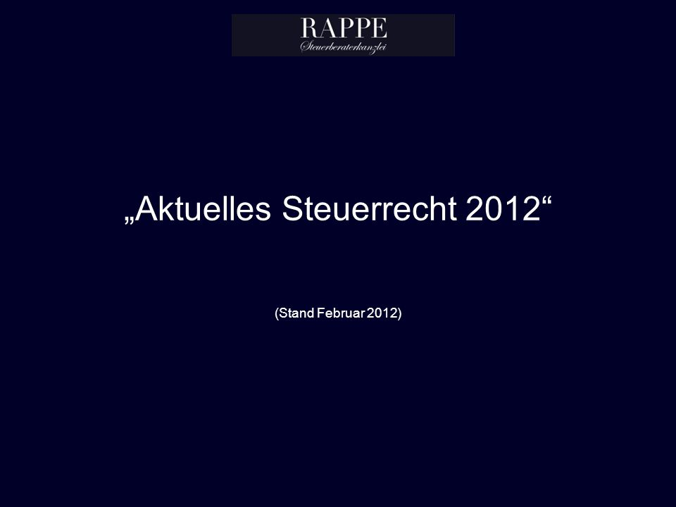 Aktuelles Steuerrecht 2012 (Stand Februar 2012)