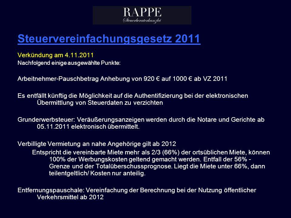 Steuervereinfachungsgesetz 2011 Verkündung am 4.11.2011 Nachfolgend einige ausgewählte Punkte: Arbeitnehmer-Pauschbetrag Anhebung von 920 auf 1000 ab