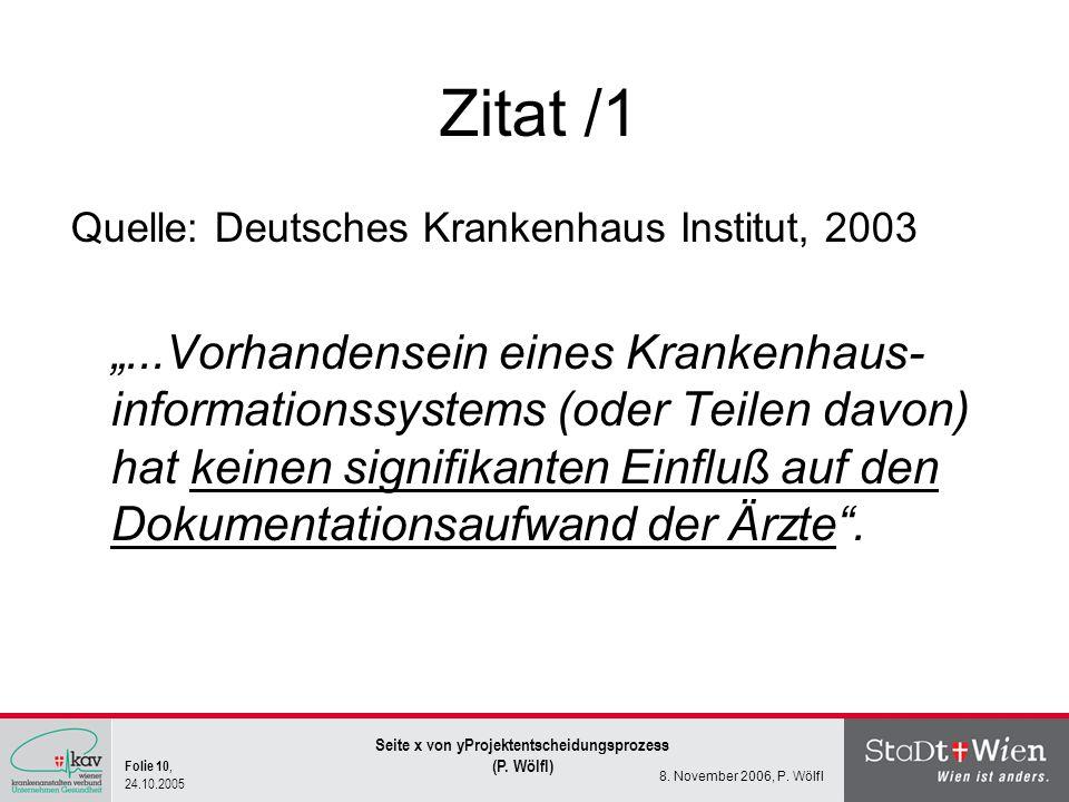 Folie 10, 24.10.2005 Seite x von yProjektentscheidungsprozess (P. Wölfl) 8. November 2006, P. Wölfl Zitat /1 Quelle: Deutsches Krankenhaus Institut, 2
