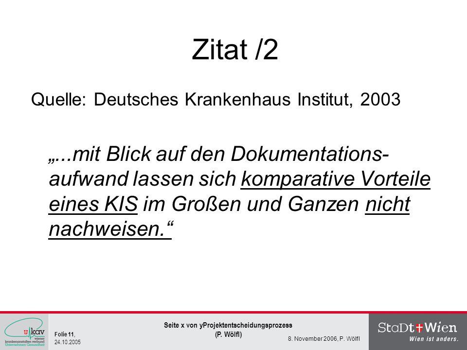 Folie 11, 24.10.2005 Seite x von yProjektentscheidungsprozess (P. Wölfl) 8. November 2006, P. Wölfl Zitat /2 Quelle: Deutsches Krankenhaus Institut, 2