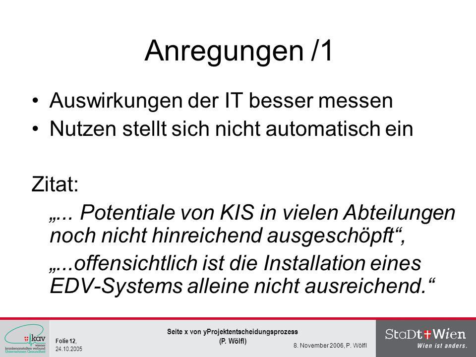 Folie 12, 24.10.2005 Seite x von yProjektentscheidungsprozess (P. Wölfl) 8. November 2006, P. Wölfl Anregungen /1 Auswirkungen der IT besser messen Nu