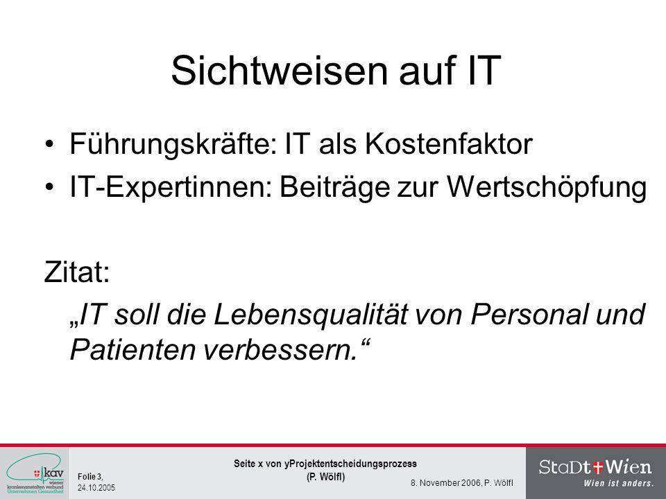 Folie 3, 24.10.2005 Seite x von yProjektentscheidungsprozess (P. Wölfl) 8. November 2006, P. Wölfl Sichtweisen auf IT Führungskräfte: IT als Kostenfak