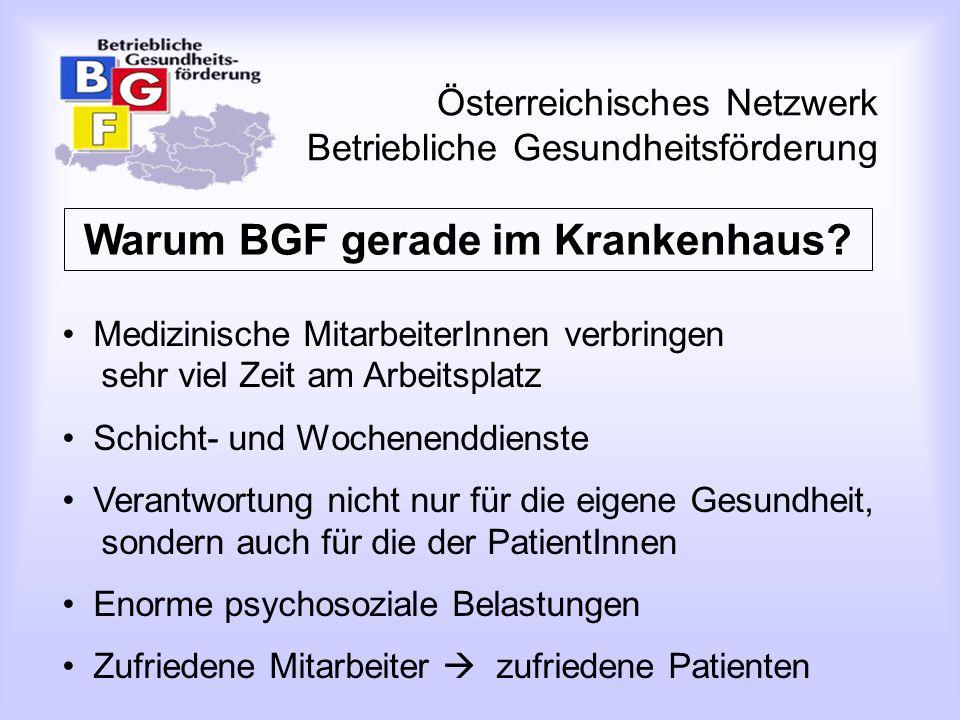 Österreichisches Netzwerk Betriebliche Gesundheitsförderung Warum BGF gerade im Krankenhaus? Medizinische MitarbeiterInnen verbringen sehr viel Zeit a