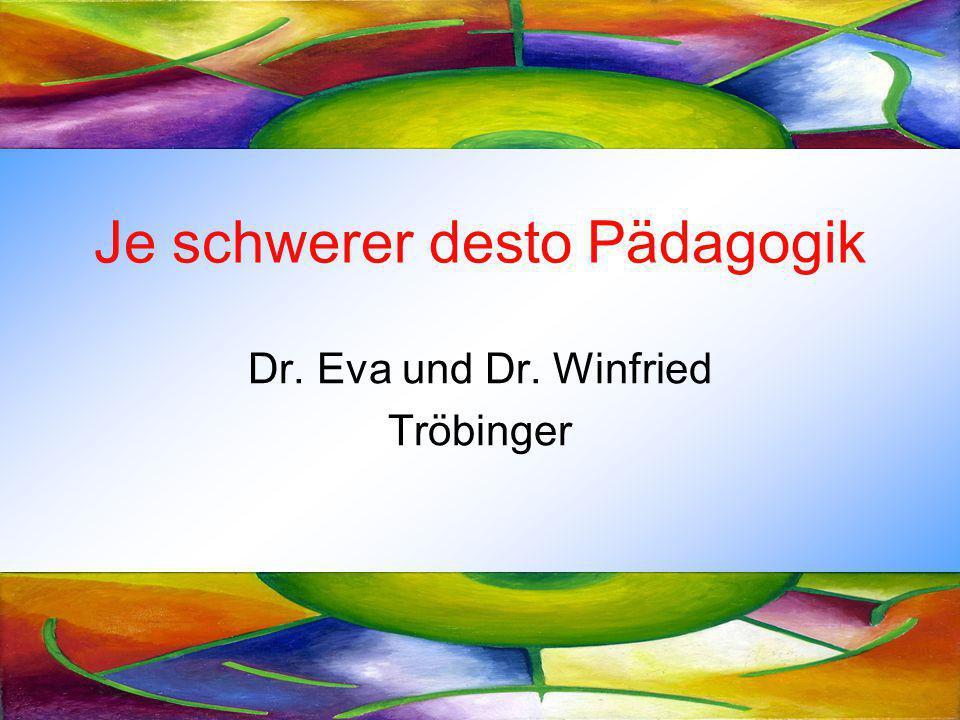 Je schwerer desto Pädagogik Dr. Eva und Dr. Winfried Tröbinger