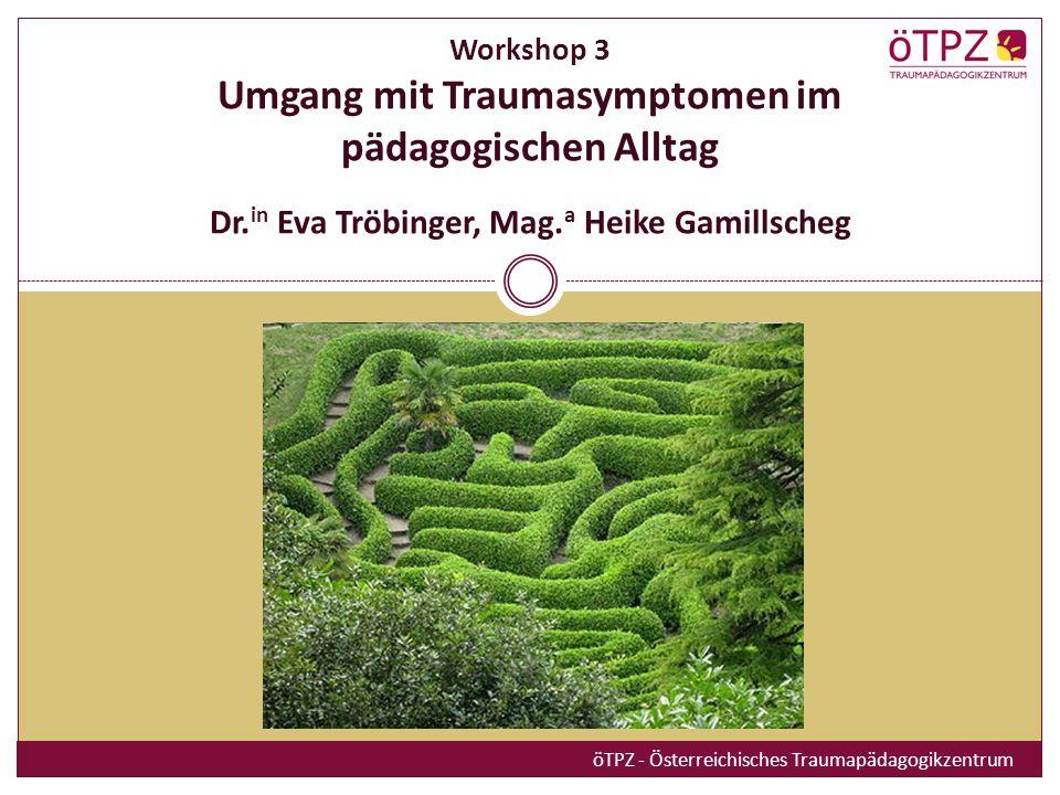 Workshop 3 Umgang mit Traumasymptomen im pädagogischen Alltag Dr.