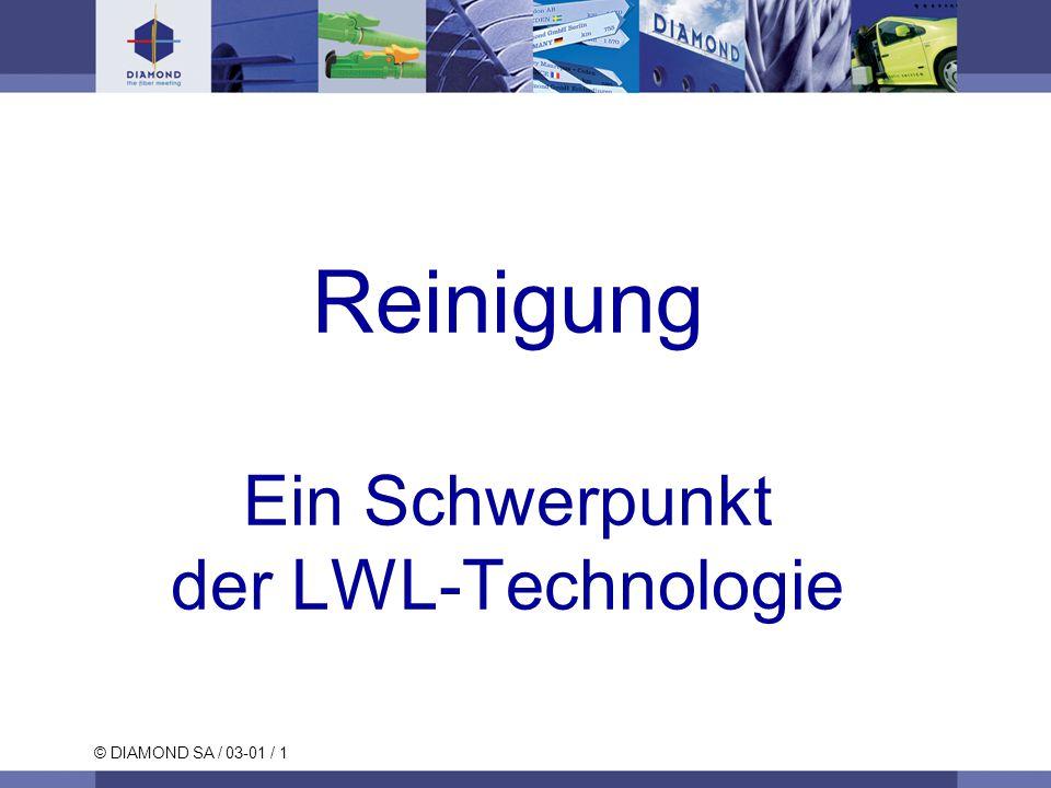 © DIAMOND SA / 03-01 / 1 Reinigung Ein Schwerpunkt der LWL-Technologie