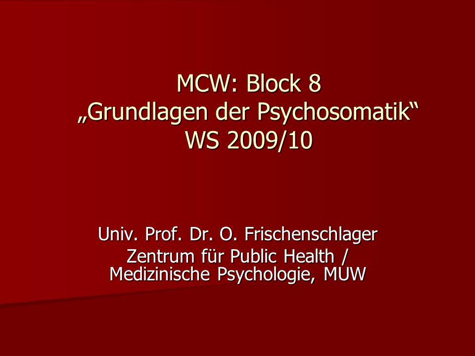MCW: Block 8 Grundlagen der Psychosomatik WS 2009/10 Univ. Prof. Dr. O. Frischenschlager Zentrum für Public Health / Medizinische Psychologie, MUW
